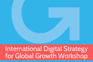 International Digital Strategy for Global Growth Workshop from Grow Global