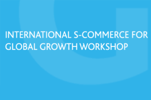 International S-Commerce for Global Growth Workshop Grow Global