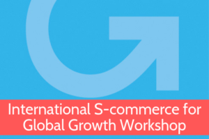 International S-commerce for Global Growth Workshop from Grow Global