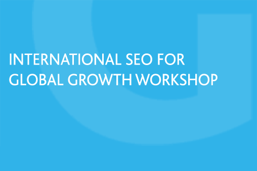 Grow Global International SEO for Global Growth Workshop