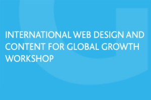 Grow Global International Web Design and Content for Global Growth Workshop