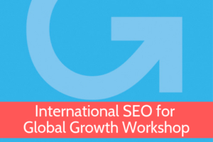 International SEO for Global Growth Workshop from Grow Global